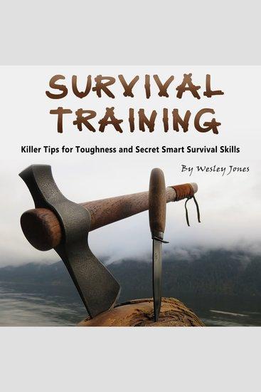 Survival Training - Killer Tips for Toughness and Secret Smart Survival Skills - cover