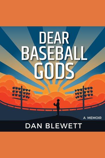 Dear Baseball Gods - A Memoir - cover