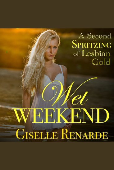 Wet Weekend: A Second Spritzing of Lesbian Gold - cover