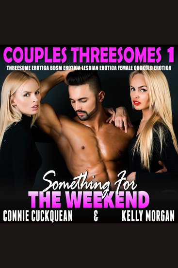 Something For The Weekend - Threesome Erotica BDSM Erotica Lesbian Erotica Female Cuckold Erotica - cover
