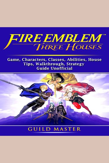 Fire Emblem Three Houses Game Characters Seals Abilities Classes Skills Tips Strategy Download Guide Unofficial - cover