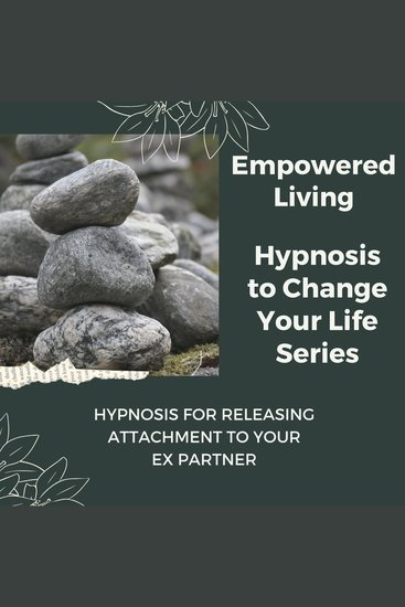 Hypnosis for Releasing Attachment to your Ex Partner - Rewire Your Mindset And Get Fast Results With Hypnosis! - cover