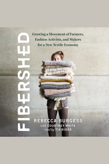 Fibershed - Growing a Movement of Farmers Fashion Activists and Makers for a New Textile Economy - cover