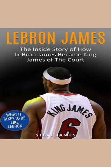 Lebron James - The Inside Story of How LeBron James Became King James of The Court - cover