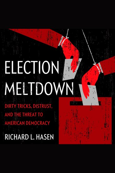 Election Meltdown - Dirty Tricks Distrust and the Threat to American Democracy - cover
