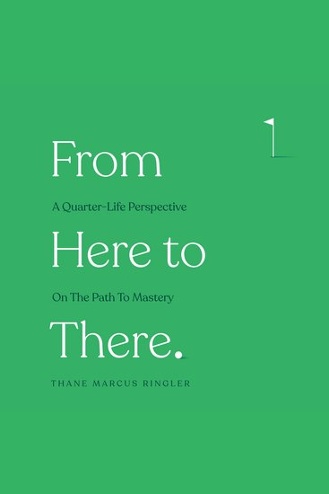 From Here To There - A Quarter-Life Perspective On The Path To Mastery - cover