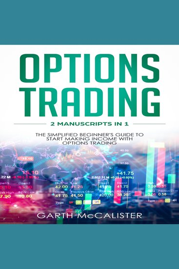 Options Trading - 2 Manuscripts in 1 - The Simplified Beginner's Guide to Start Making Income with Options Trading - cover