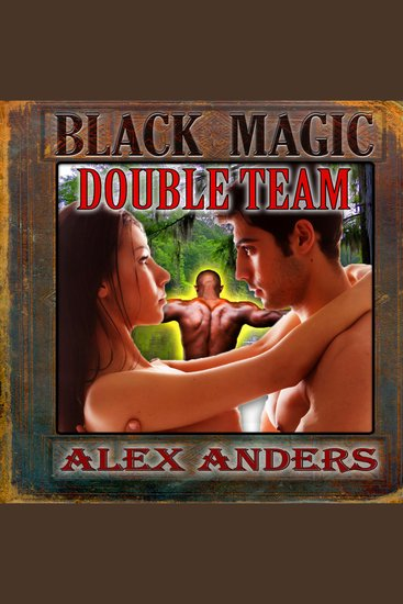 Black Magic Double Team (Interracial MMF Bisexual Menage Erotica) - cover