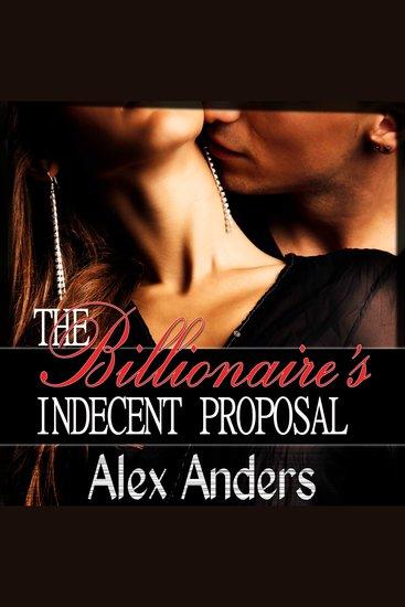 The Billionaire's Indecent Proposal (An Erotic Romance) - cover