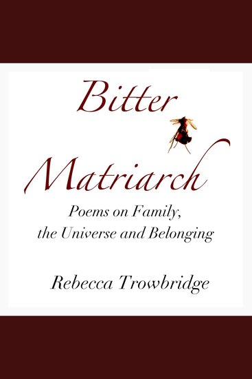 Bitter Matriarch - Poems on Family the Universe and Belonging - cover