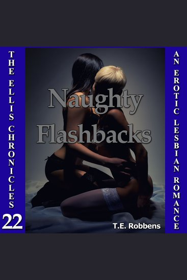 Naughty Flashbacks: An Erotic Lesbian Romance (The Ellis Chronicles - book 22) - cover