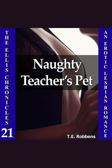 Naughty Teacher's Pet: An Erotic Lesbian Romance (The Ellis Chronicles - book 21) - cover