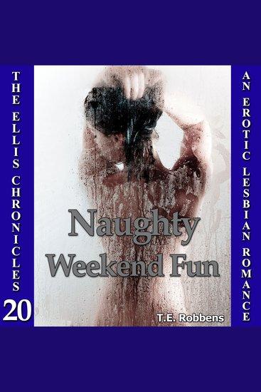 Naughty Weekend Fun: An Erotic Lesbian Romance (The Ellis Chronicles - book 20) - cover