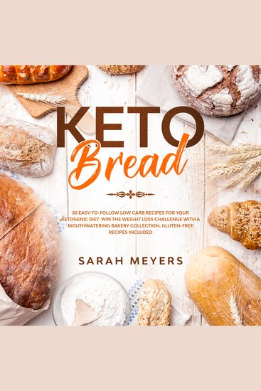 Keto Bread - 50 Easy-to-Follow Low Carb Recipes for Your Ketogenic Diet Win the Weight Loss Challenge with a Mouthwatering Bakery Collection Gluten-Free Recipes Included - cover