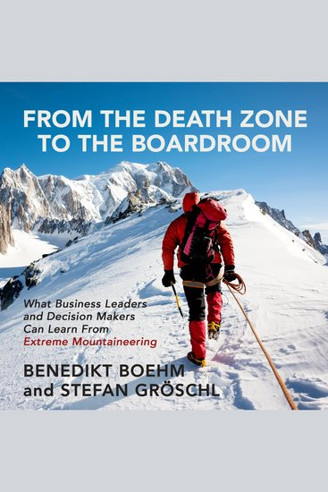 From the Death Zone to the Boardroom - What Business Leaders and Decision Makers Can Learn from Extreme Mountaineering - cover