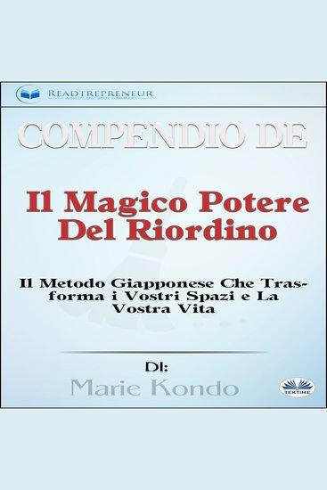 Compendio de 'Il Magico Potere Del Riordino' - Il Metodo Giapponese Che Trasforma i Vostri Spazi e La Vostra Vita Di Marie Kondō - cover
