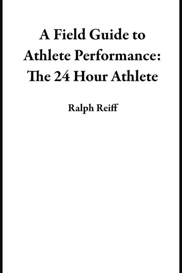 Field Guide to Athlete Performance A: The 24 Hour Athlete - cover