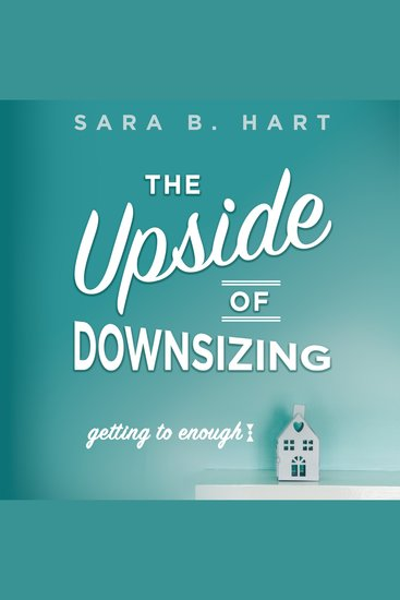 The Upside of Downsizing - Getting to Enough - cover