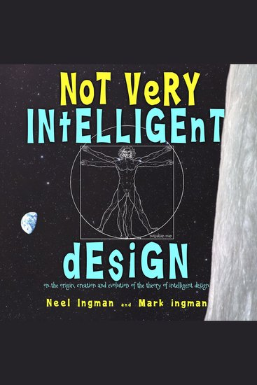 Not Very Intelligent Design - On the origin creation and evolution of the theory of intelligent design - cover