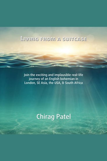 Living From A Suitcase - Join the exciting and implausible real-life journey of an English bohemian in London SE Asia the USA & South Africa - cover