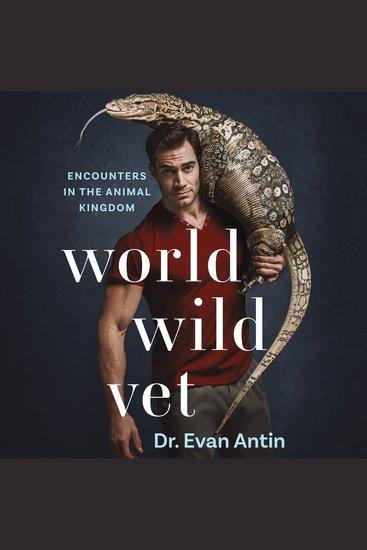 World Wild Vet - Encounters in the Animal Kingdom - cover
