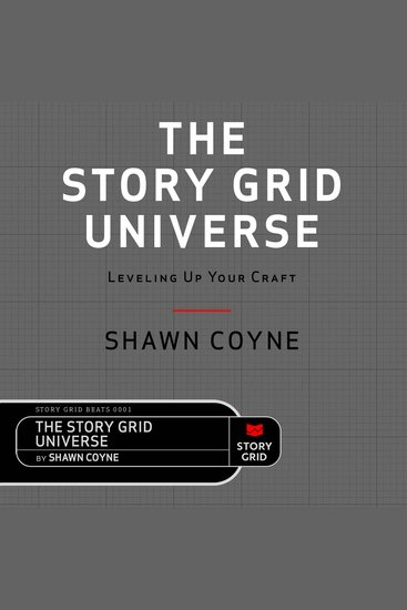 The Story Grid Universe - Leveling Up Your Craft - cover
