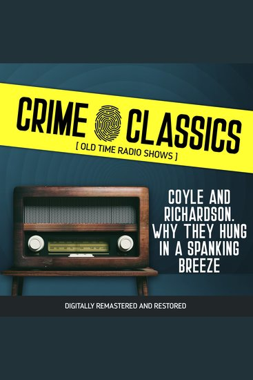 Crime Classics: Coyle and Richardson Why They Hung in a Spanking Breeze - cover