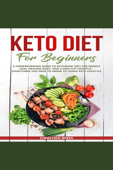Keto Diet For Beginners - A Comprehensive Guide to Ketogenic Diet for Weight Loss Healing Body and a Healthy Lifestyle - Everything You Need to Know to Living Keto Lifestyle - cover