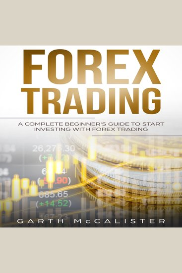 Forex Trading - A Complete Beginner's Guide To Start Investing With Forex Trading - cover