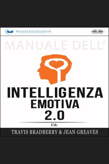 Manuale dell`Intelligenza Emotiva 20 di Travis Bradberry Jean Greaves Patrick Lencion - cover