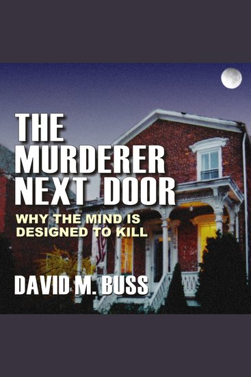 The Murderer Next Door - Why the Mind Is Designed to Kill - cover
