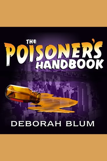 The Poisoner's Handbook - Murder and the Birth of Forensic Medicine in Jazz Age New York - cover
