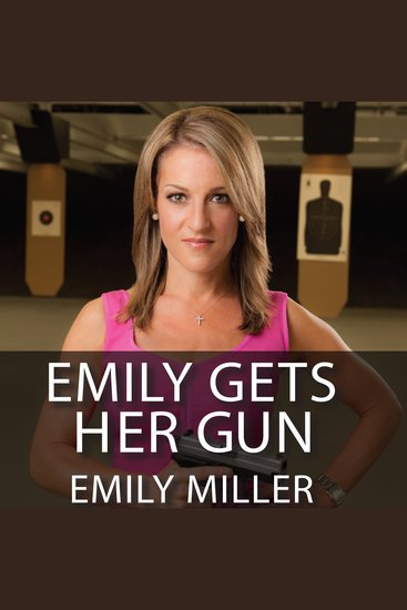 Emily Gets Her Gun - But Obama Wants to Take Yours - cover