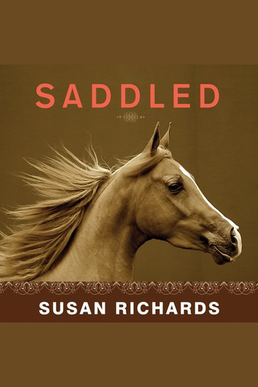 Saddled - How a Spirited Horse Reined Me in and Set Me Free - cover
