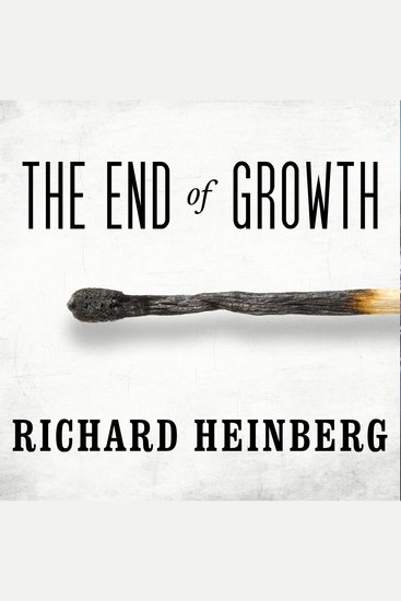 The End of Growth - Adapting to Our New Economic Reality - cover