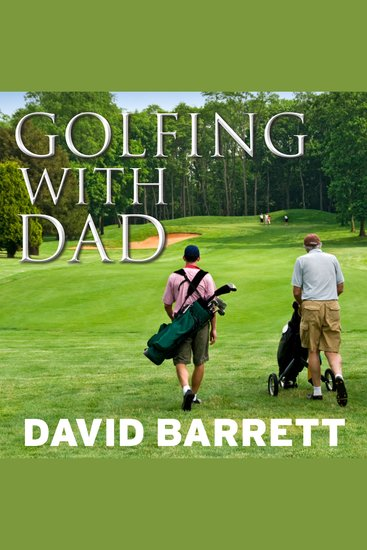 Golfing with Dad - The Game's Greatest Players Reflect on Their Fathers and the Game They Love - cover