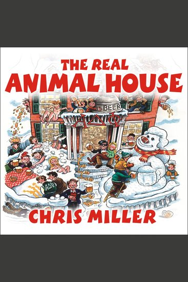 The Real Animal House - The Awesomely Depraved Saga of the Fraternity That Inspired the Movie - cover