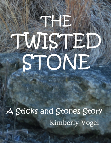 The Twisted Stone: A Sticks and Stones Story: Number 5 - cover