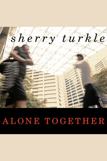 Alone Together - Why We Expect More from Technology and Less from Each Other - cover