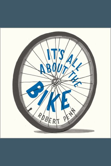 It's All About the Bike - The Pursuit of Happiness on Two Wheels - cover