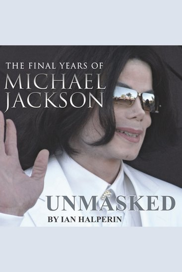 Unmasked - The Final Years of Michael Jackson - cover