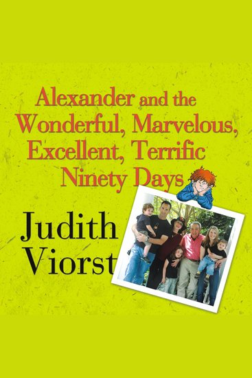 Alexander and the Wonderful Marvelous Excellent Terrific Ninety Days - An Almost Completely Honest Account of What Happened to Our Family When Our Youngest Son His Wife and Their Baby Their Toddler and Their Five-Year-Old Came to Live with Us for Three Months - cover