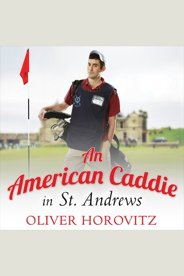 American Caddie in St Andrews An - Growing Up Girls and Looping on the Old Course - cover