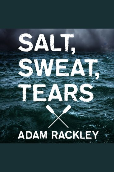 Salt Sweat Tears - The Men Who Rowed the Oceans - cover