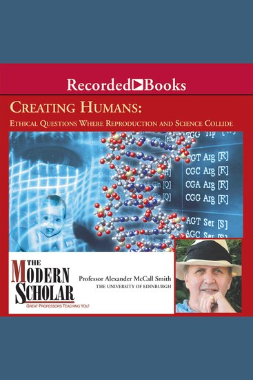 Creating Humans - Ethical Questions Where Reproduction and Science Collide - cover