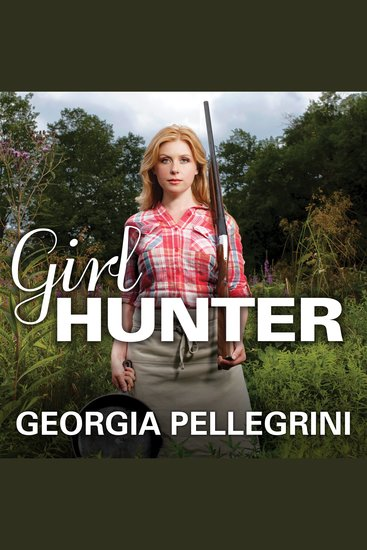Girl Hunter - Revolutionizing the Way We Eat One Hunt at a Time - cover