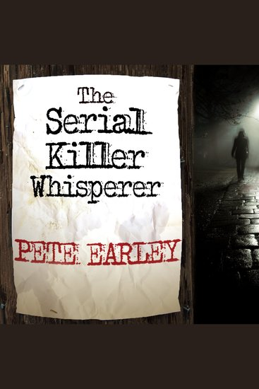 The Serial Killer Whisperer - How One Man's Tragedy Helped Unlock the Deadliest Secrets of the World's Most Terrifying Killers - cover