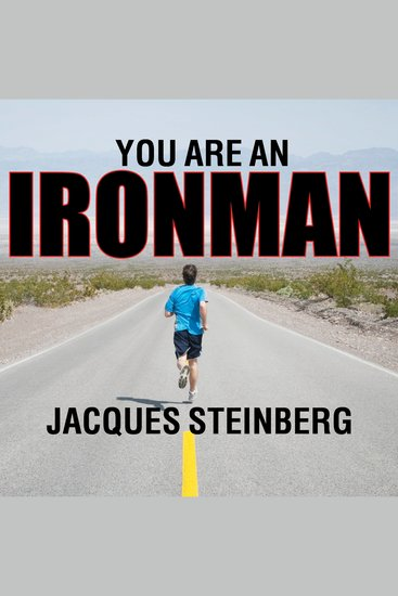 You Are an Ironman - How Six Weekend Warriors Chased Their Dream of Finishing the World's Toughest Triathlon - cover