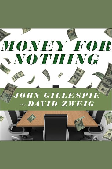 Money for Nothing - How the Failure of Corporate Boards Is Ruining American Business and Costing Us Trillions - cover