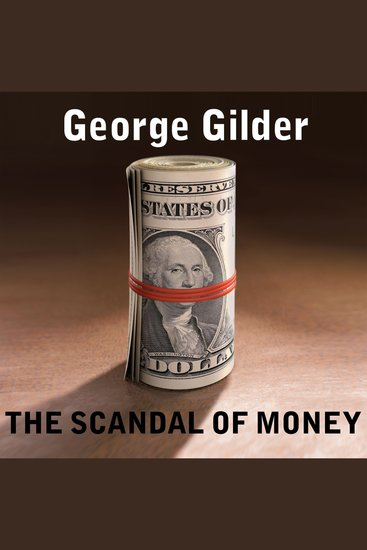 The Scandal of Money - Why Wall Street Recovers but the Economy Never Does - cover